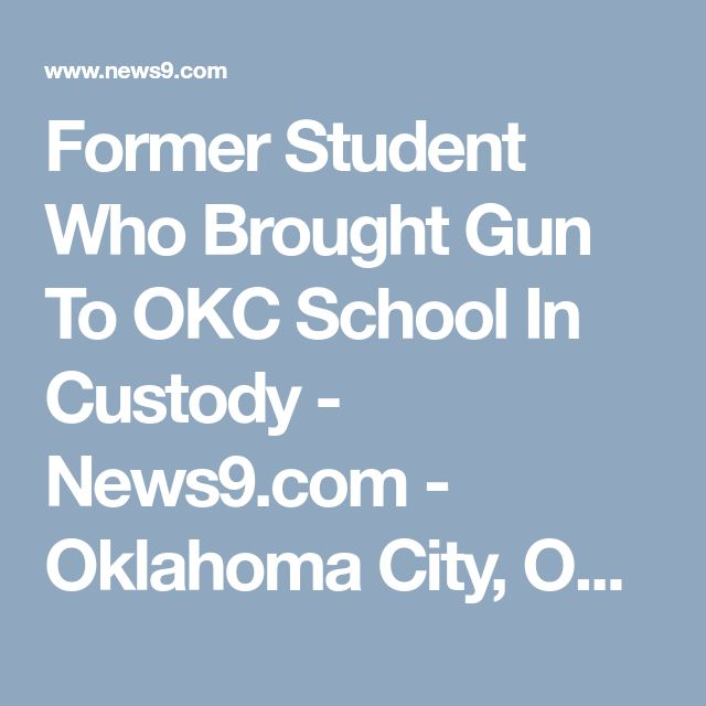 Former Student Who Brought Gun To OKC School In Custody - News9.com - Oklahoma City, OK - News, Weather, Video and Sports |