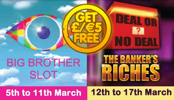 Until March 17th we're giving you €/£ 5 FREE when you try our new games, Big Brother Progressive Slot and everyone's favourite Deal Or No Deal!  Click on the image for more