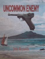 Uncommon Enemy : A Novel: Reynolds, John - FIC REY Would would life have been like if New Zealand had been occupied by Nazi Germany?