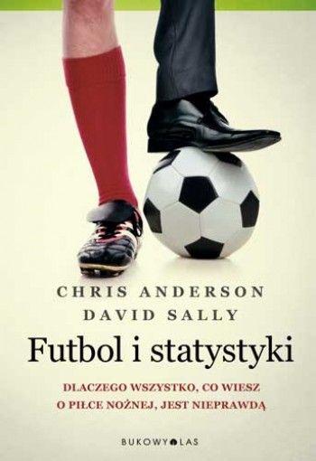 """""""Futbol i statystyki"""" Chris Anderson, David Sally, przeł. Iwona Michałowska-Gabrych"""