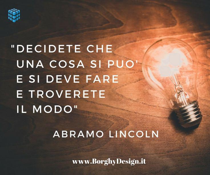 """""""Decidete che una cosa si può e si deve fare e troverete il modo"""". A. Lincoln #blogging #motivation #quote"""