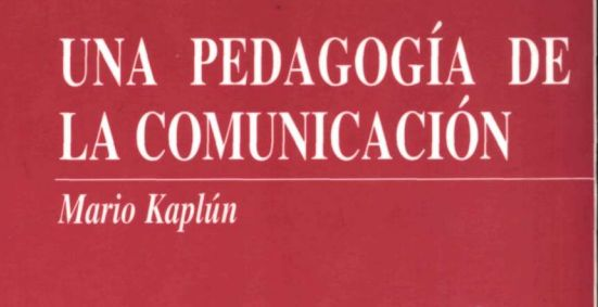 Una pedagogía de la comunicación Mario Kaplún http://dspace.universia.net/bitstream/2024/996/1/Kaplun&a=bi&pagenumbe..