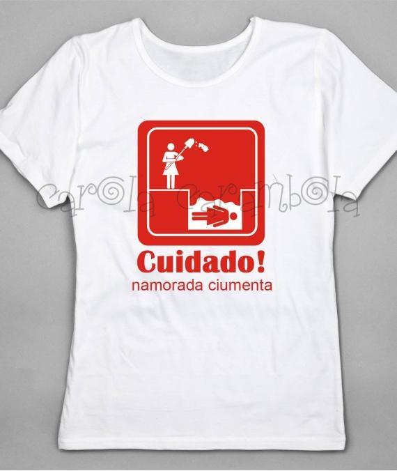 Camiseta Namorada Ciumenta - R$55.00