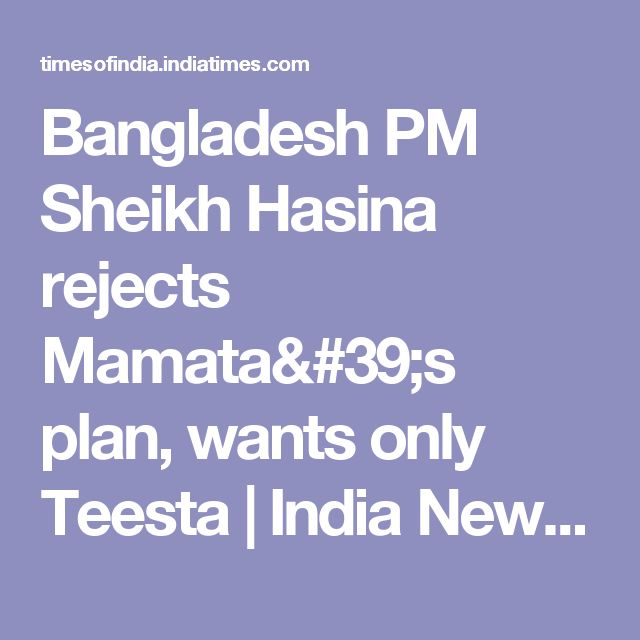 Bangladesh PM Sheikh Hasina rejects Mamata's plan, wants only Teesta | India News - Times of India