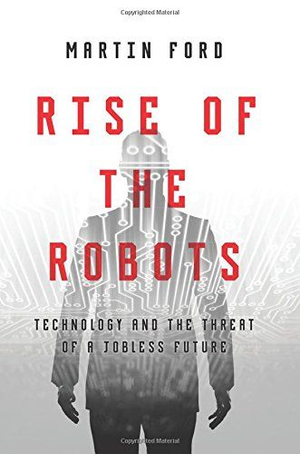 Rise of the Robots: Technology and the Threat of a Jobless Future: Martin Ford: 9780465059997: Amazon.com: Books