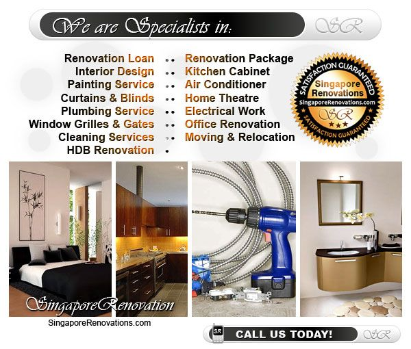 We are specialists in Renovation Loan, Renovation Package, Interior Design, Kitchen Cabinet, Painting Service, Air Conditioner, Curtains & Blinds, Electrical Work, Plumbing Service, Moving & Relocation, Window Grilles & Gates, Cleaning Services, HDB Renovation & Office Renovation