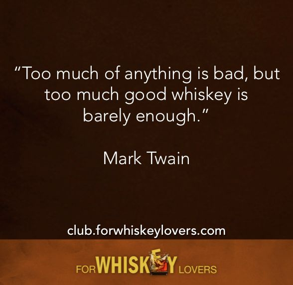 Too much of anything is bad, but too much good whiskey is barely enough ~Mark Twain | ForWhiskeyLovers.com #whiskeylover #whiskylover
