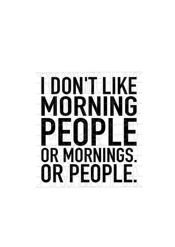 I Don T Like Morning People Svg File Funny Svg Instant Etsy In 2021 Funny Quotes Sarcastic Quotes Memes Quotes
