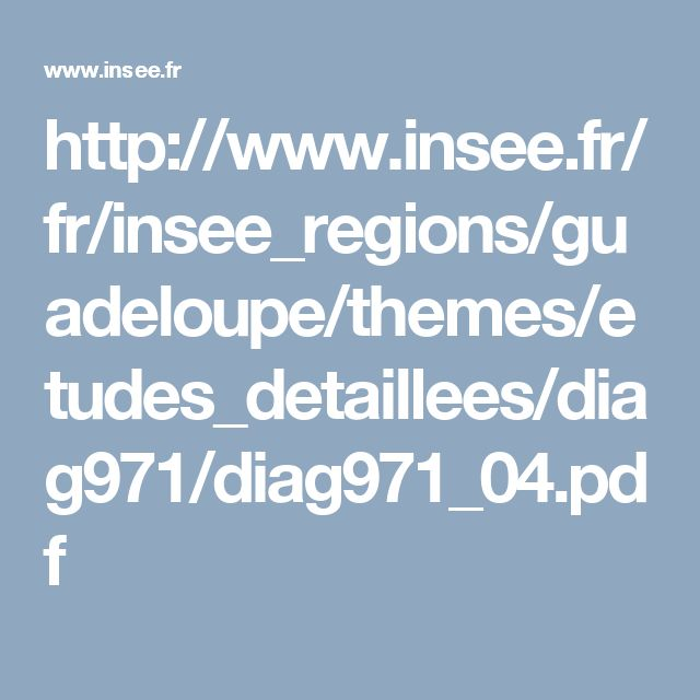 http://www.insee.fr/fr/insee_regions/guadeloupe/themes/etudes_detaillees/diag971/diag971_04.pdf