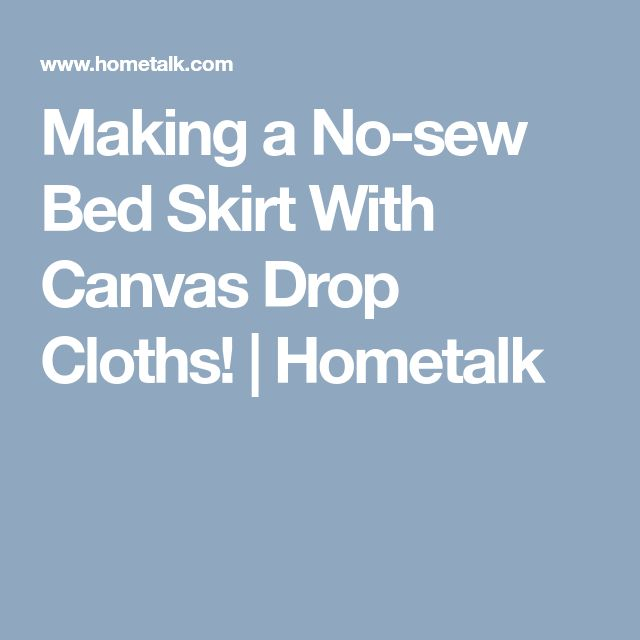 Making a No-sew Bed Skirt With Canvas Drop Cloths! | Hometalk