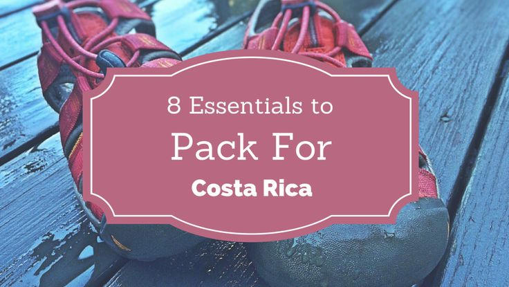 8 essentials to pack for Costa Rica