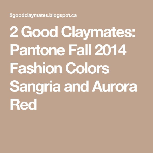 2 Good Claymates: Pantone Fall 2014 Fashion Colors Sangria and Aurora Red