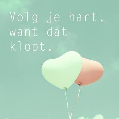 Volg je hart want dat klopt #dutch #quote
