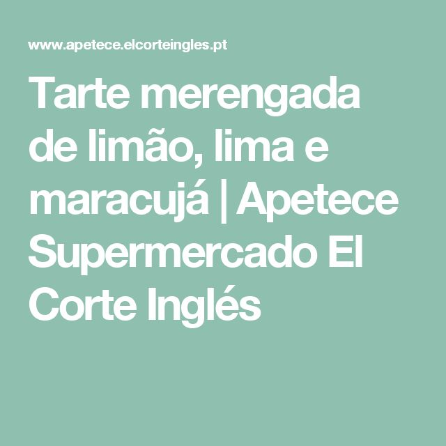 Tarte merengada de limão, lima e maracujá   Apetece Supermercado El Corte Inglés