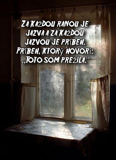 """Za každou ranou je jazva a za každou jazvou je príbeh. Príbeh, ktorý hovorí: """"Toto som prežila:"""""""