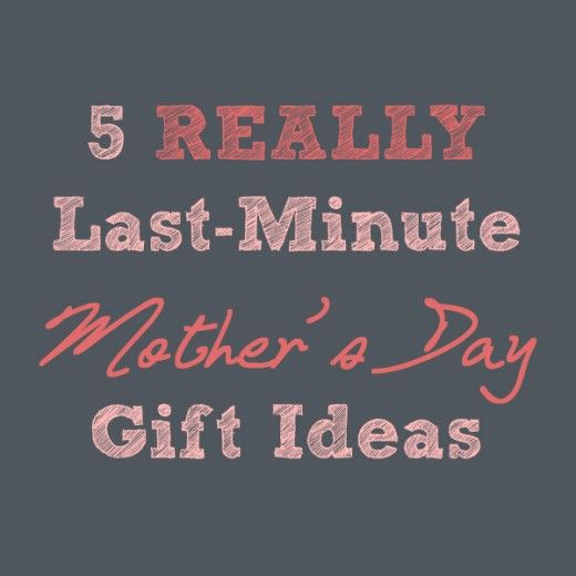 Cheap 33 Last Minute Quick Cheap Diy Christmas Gifts: 5 REALLY Last-minute Mother's Day Gifts You Can Have In A