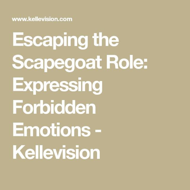 Escaping the Scapegoat Role:  Expressing Forbidden Emotions - Kellevision