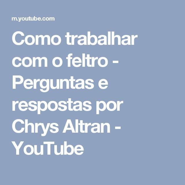 Como trabalhar com o feltro - Perguntas e respostas por Chrys Altran - YouTube