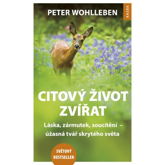 Peter Wohlleben: Citový život zvířat - láska, zármutek, soucítění  –  úžasná tvář skrytého světa