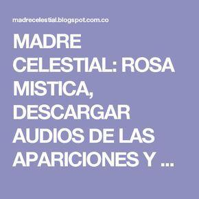 MADRE CELESTIAL: ROSA MISTICA, DESCARGAR AUDIOS DE LAS APARICIONES Y ORACIONES (Texto y audio mp3)