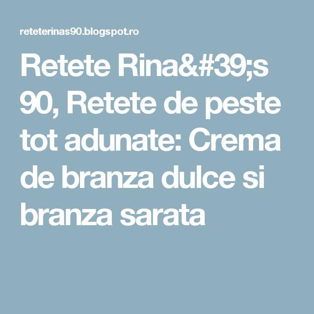 Retete Rina's 90, Retete de peste tot adunate: Crema de branza dulce si branza sarata