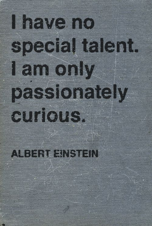 i know the feeling...: Passion Curious, My Life, Truths, Well Said, Albert Einstein Quotes, Albert Einstein, Favorite Quotes, Inspiration Quotes, Totally Me