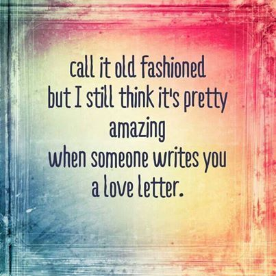I love old fashioned Love letters. Not emails! Real handwritten letters. i wish someone would give me one.