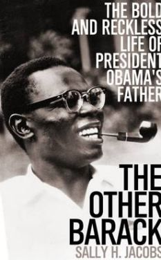 Last year Author (and I use this term loosely) Sally H. Jacobs wrote a new book where she claimed that Barack Obama's father was a Bigamist, drunk and wife-beater.  I have to ask, what in the hell has it got to to do with the president himself? DISGUSTING.