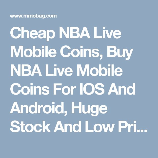 Cheap NBA Live Mobile Coins, Buy NBA Live Mobile Coins For IOS And Android, Huge Stock And Low Prices, Safe And Fast Delivery Support! #youcancheck https://www.mmobag.com/nba-live-mobile-coins