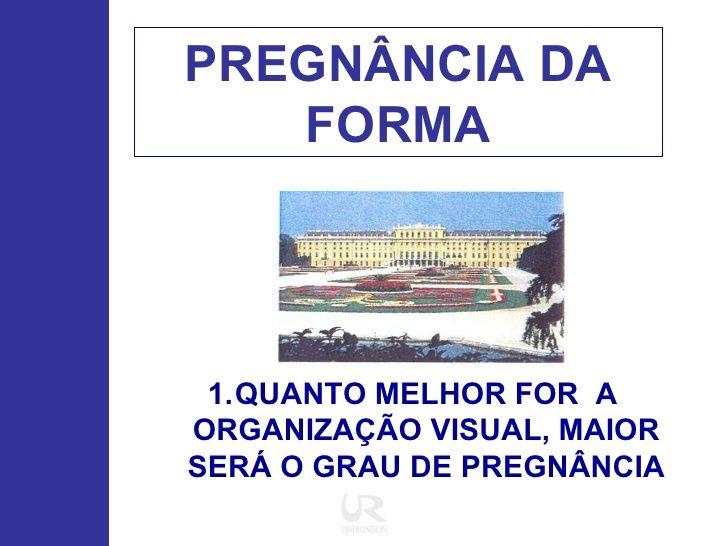 PREGNÂNCIA DA FORMA <ul><li>QUANTO MELHOR FOR  A ORGANIZAÇÃO VISUAL, MAIOR SERÁ O GRAU DE PREGNÂNCIA </li></ul>