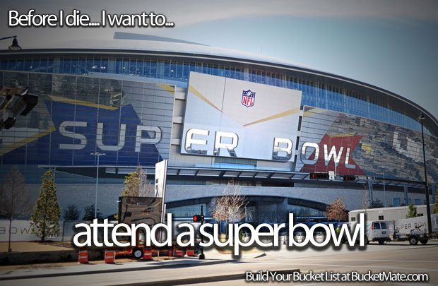Before I die, I want to...Attend the Super Bowl