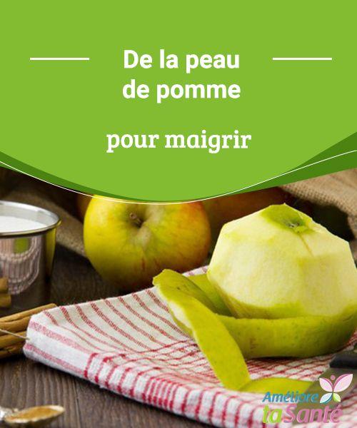 De la peau de pomme pour maigrir Les fruits sont certainement des alliés minceur, mais rien de plus efficace que la peau de pomme pour maigrir.