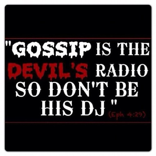 Instead, be a DJ for God   Gossip is the devil's radio  So don't be his DJ
