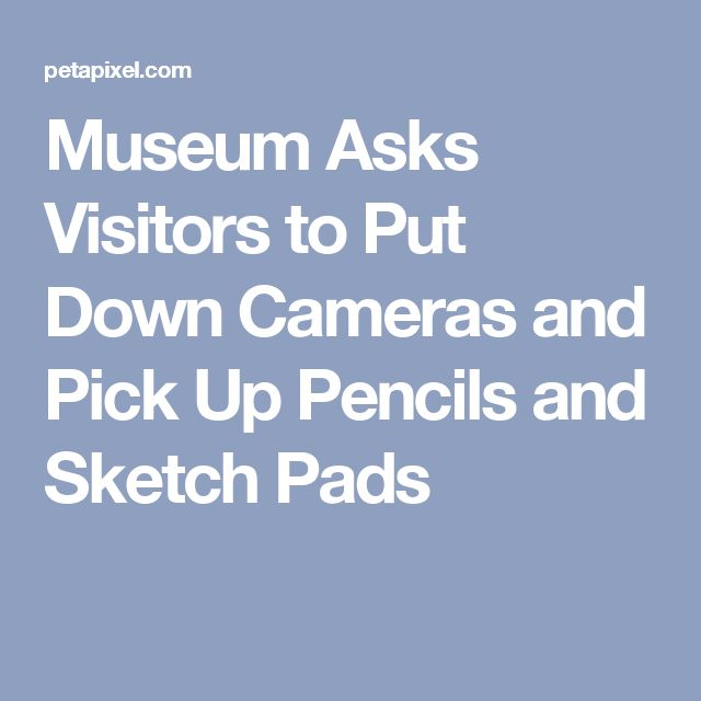 Museum Asks Visitors to Put Down Cameras and Pick Up Pencils and Sketch Pads