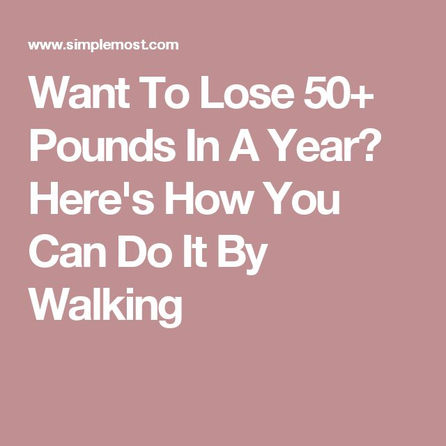 Want To Lose 50+ Pounds In A Year? Here's How You Can Do It By Walking