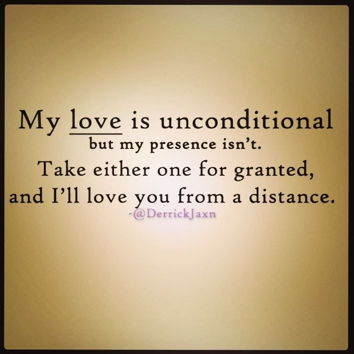 Distance Quote Loving You: My Love Is Unconditional But My Presence Isn't. Take