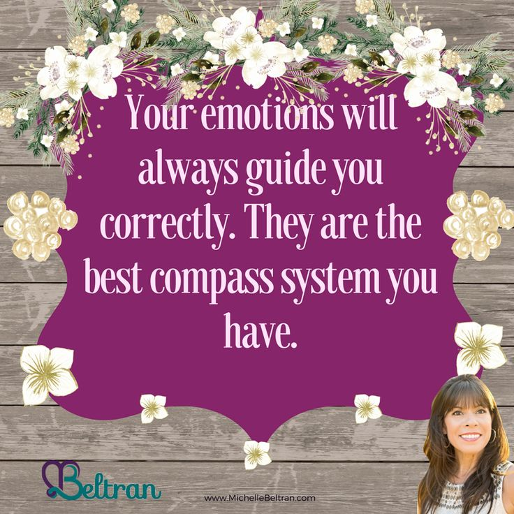 Your emotions will always guide you correctly. They are the best compass system you have.