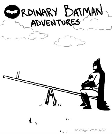 Ordinary Batman Adventures. Is this your schedule, @Caleb Rettig?