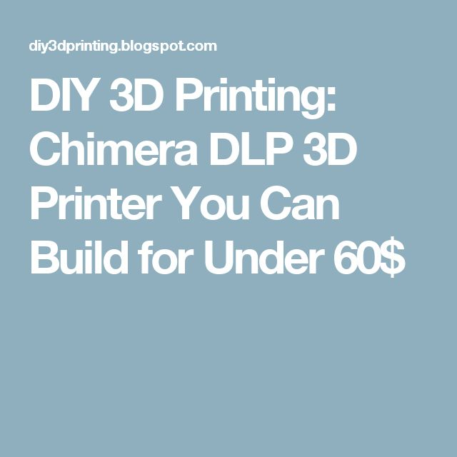 DIY 3D Printing: Chimera DLP 3D Printer You Can Build for Under 60$