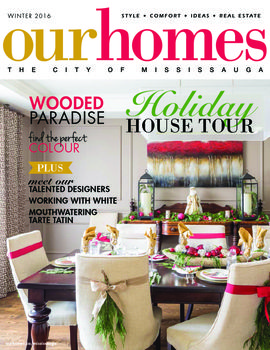 OUR HOMES Mississauga Winter 2016 http://www.ourhomes.ca/mississauga/archive/500
