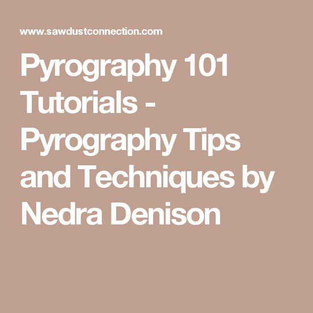 Pyrography 101 Tutorials - Pyrography Tips and Techniques by Nedra Denison