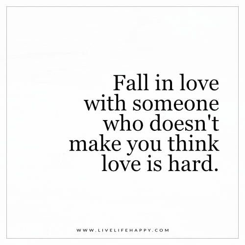 Quotes About Loving Someone Simple Fall In Love With Someone Who Doesn't Make You Live Life Happy