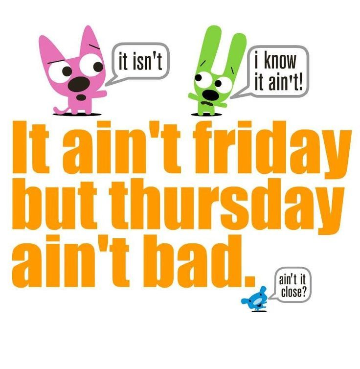 Goodmorning ) Thursday ain't that bad! funny
