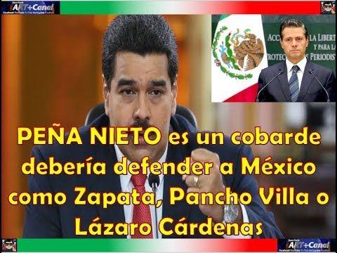 PEÑA NIETO es un cobarde debería defender a México como Zapata, Pancho V...