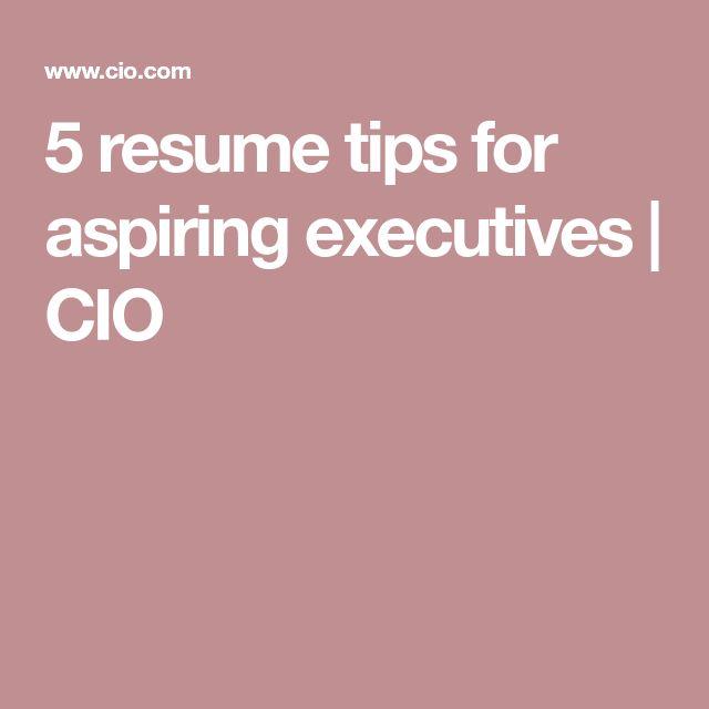 5 resume tips for aspiring executives | CIO