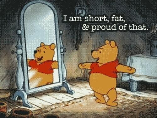 ok so I wish i wasn't as fat, but I'm not too upset about being short....but gotta love Pooh Bear....