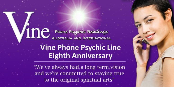 Australian Vine Psychic Reading Phone Line celebrating eighth anniversary. Why are we chuffed about what we have accomplished? We've set a business benchmark that has been replicated by Australian and International psychic businesses and stood up for greater regulation and accountability of the Australian psychic industry after identifying cross-over therapists were overstepping psychological boundaries and  public health was at risk. http://www.vinemedium.com.au/#Eighth-Anniversary #Psychic
