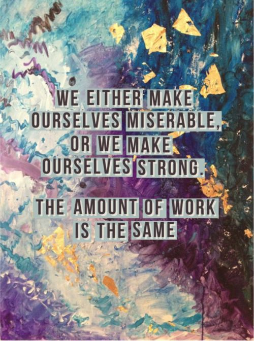 Words + Sayings: 'We either make ourselves miserable or we make ourselves strong. The amount of work is the same.' Saying | #wordssayings #sayings