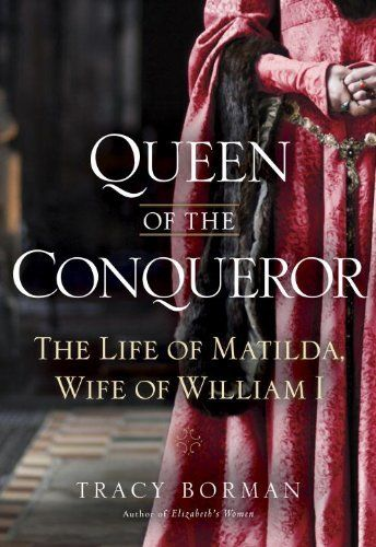 Queen of the Conqueror: The Life of Matilda, Wife of William I by Tracy Joanne Borman, http://www.amazon.com/dp/B005OCYQZ4/ref=cm_sw_r_pi_dp_GWqMtb05TB3P6