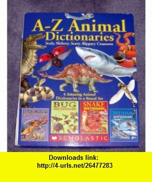 A-Z Animal Dictionaries Scaly, Slithery, Slippery Creatures (9780439680127) Robert Mathews, Jill Bailey, Clint Twist , ISBN-10: 0439680123  , ISBN-13: 978-0439680127 ,  , tutorials , pdf , ebook , torrent , downloads , rapidshare , filesonic , hotfile , megaupload , fileserve